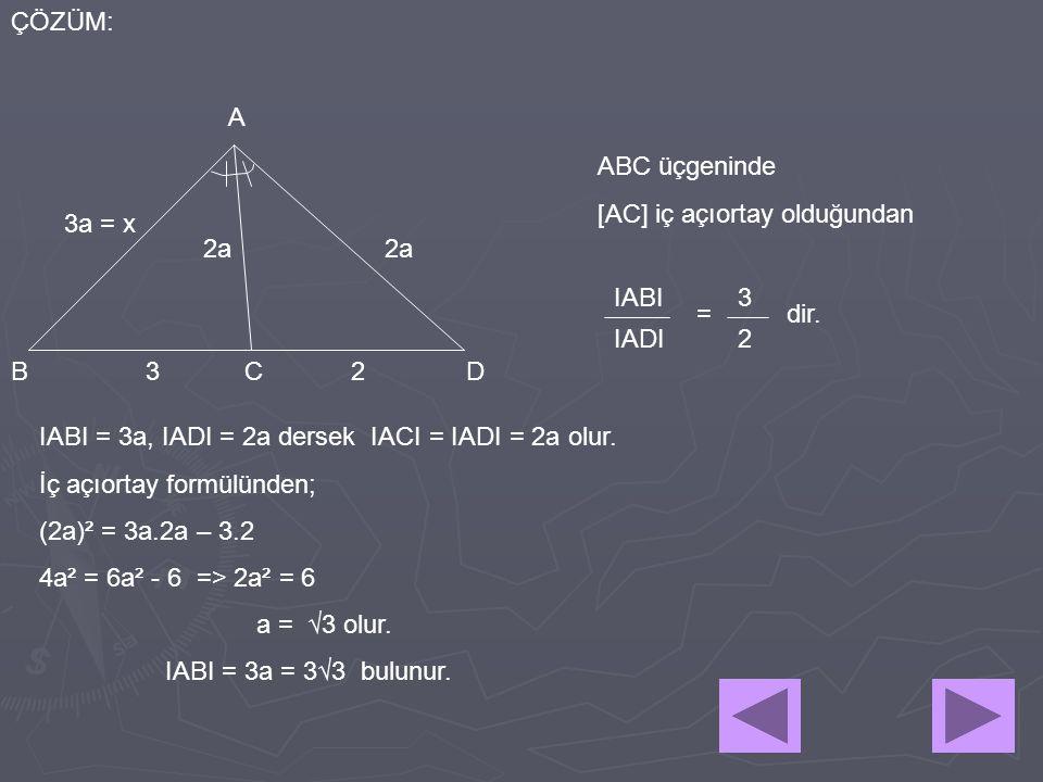 ÇÖZÜM: A. ABC üçgeninde. [AC] iç açıortay olduğundan. 3a = x. 2a. 2a. IABI. 3. = dir. IADI.